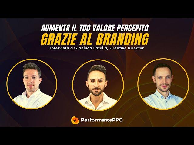 Aumenta il tuo valore percepito grazie al BRANDING, intervista a Gianluca Patella