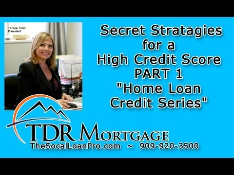 "Secret Stratagies for a High Credit Score PART 1 ""Home Loan Credit Series"""
