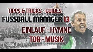 Fussball Manager 13 - Tor Musik und Einlauf Hymne - Guide #003
