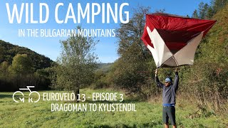 EUROVELO 13 - Ep 3 - Wild Camping Bulgarian Mountains. Dragoman-Kyustendil