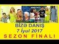 Bize danis 07.07.2017 Sezon finali Tam verilis / Bize danis 07 iyul 2017 Sezon finalı