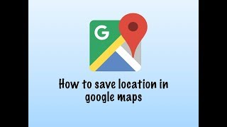 How to save location in google maps