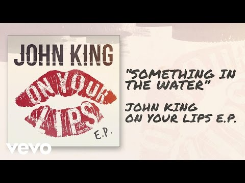 John King - Something in the Water (Official Audio)