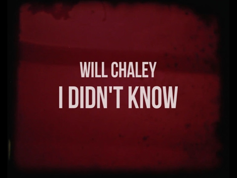 Will Chaley - I Didnt Know (Music Video)