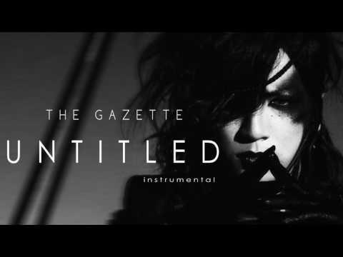 the GazettE - UNTITLED ( Instrumental ) カラオケ