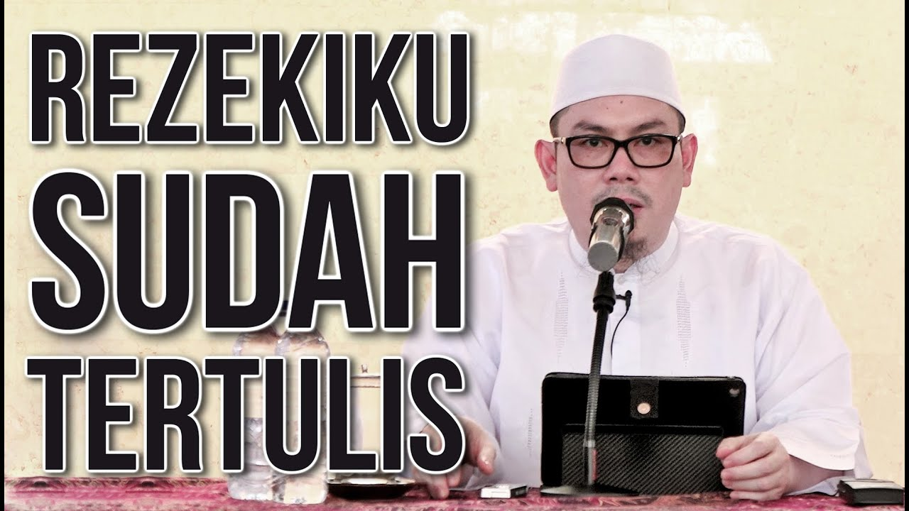 Rezekiku Sudah Tertulis - Ustadz Ahmad Zainuddin, Lc