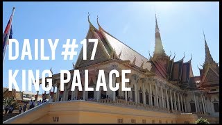 Daily#17 Phnom Penh King palace | Central Market | silver Pagoda