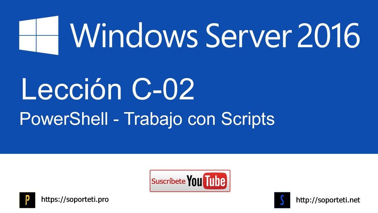 C-02  Trabajo con PowerShell - Scripts - Curso de Windows Server 2016