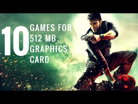 Top 10 games for 512 Mb graphics Card