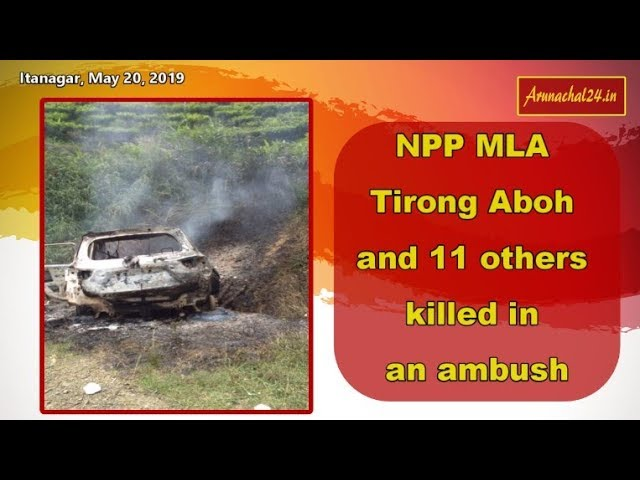 Arunachal - Sitting NPP MLA Tirong Aboh killed in an ambush