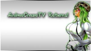 AnimeCrazeTV Returns!