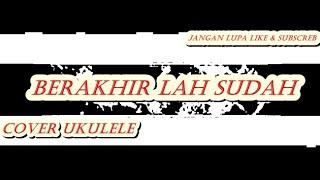 Berakhir Lah Sudah (versi ukulele)