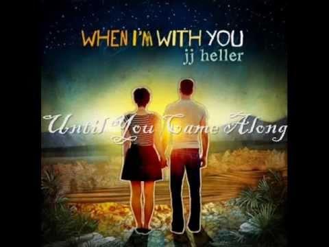 JJ Heller - Until You Came Along.wmv