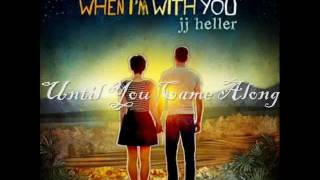 JJ Heller - Until You Came Along.wmv