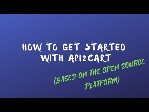 How to Get Started with API2Cart (Based on the Open Source Platform)