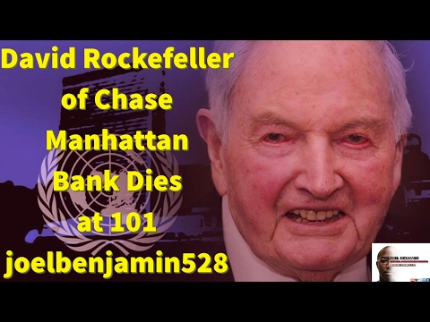 David Rockefeller of Chase Manhattan Bank Dies at 101 joelbenjamin528