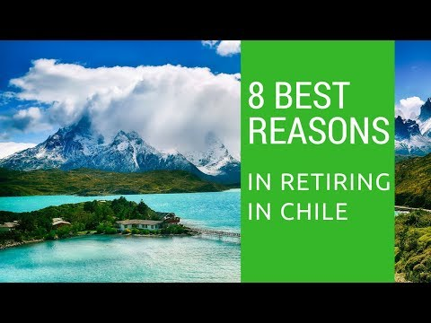 8 Best reasons to retire to Chile!  Living in Chile!