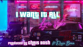 I Want It All -- Produced By Chris Bosh Ft. Deezie Brown