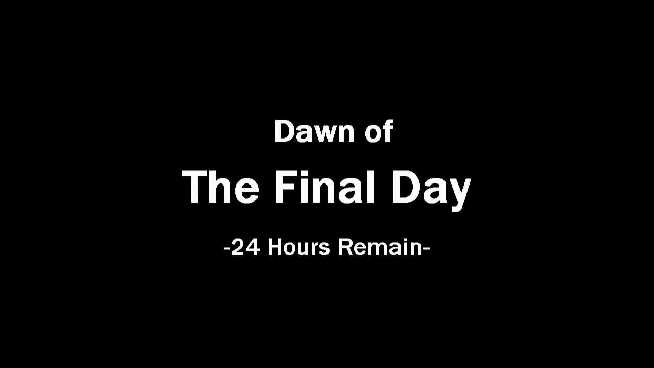 Dawn of The Final Day -24 Hour...