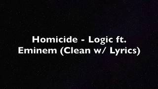 Homicide (Clean With Lyrics) Logic ft. Eminem Clean Lyrics Logic Clean