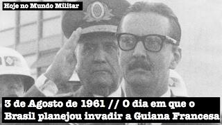 3 de Agosto de 1961, o dia em que o Brasil planejou invadir a Guiana Francesa