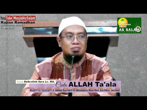 Cinta Allah Ta'ala |Ust. Dzikrullah Azra Lc.MA.|Masjid As-Salam,170617