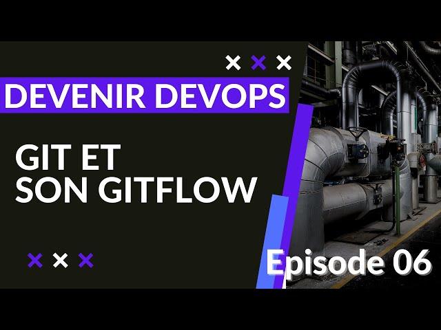DEVENIR DEVOPS - 1.6. GIT ET SON GITFLOW