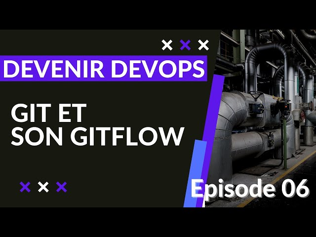 Pipeline Devops - 1.6. Git et notions de gitflow | tutos fr