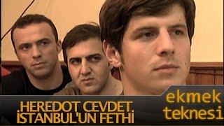 Ekmek Teknesi Bölüm 29 - Heredot Cevdet İstanbul'un Fethi