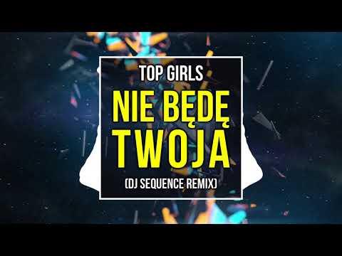 TOP GIRLS - Nie będę Twoja DJ SEQUENCE REMIX