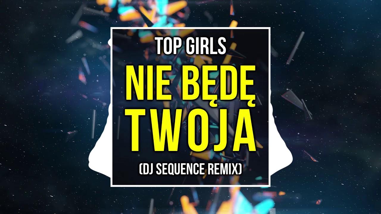 TOP GIRLS – Nie będę Twoja DJ SEQUENCE REMIX