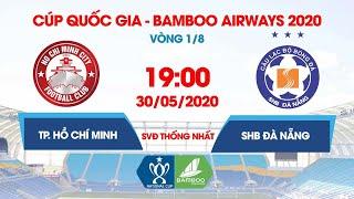 Trực tiếp | CLB TP. HCM – SHB Đà Nẵng | Cúp Quốc gia - Bamboo Airways 2020 | NEXT SPORTS