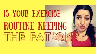 Is Your Exercise Routine Keeping The Fat On?