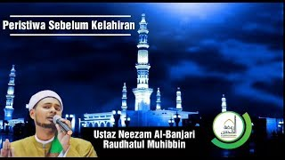 Peristiwa Sebelum Kelahiran - Ustaz Neezam Al-Banjari