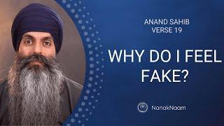 Why Do I Feel Fake? | Anand Sahib 19 | The Disease Of Falsehood