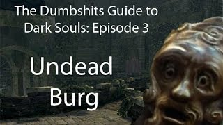 The Dumbshits Guide to Dark Souls: Undead Burg