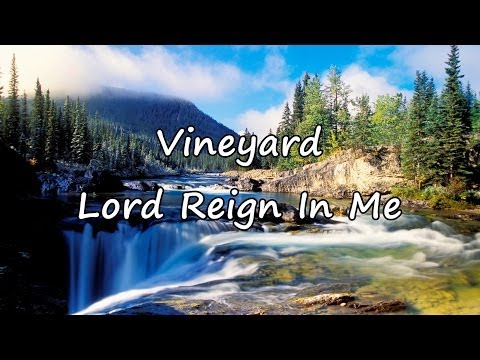 Vineyard - Lord Reign In Me [with lyrics]