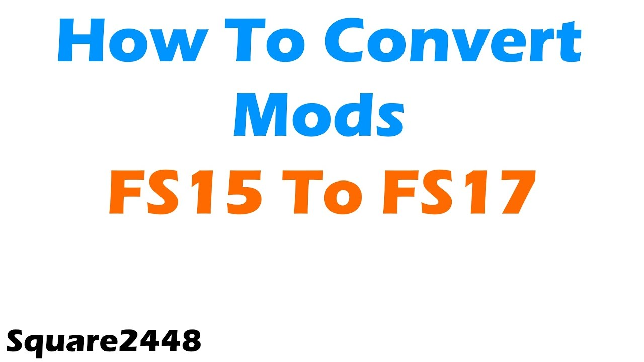 How To Convert Mods From FS15 To FS17