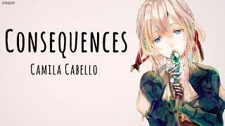 「Nightcore」→ Consequences ♪ (Camila Cabello) LYRICS ✔︎ Video