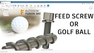 How To Model a Feed Screw Or Golf Ball — Fusion 360 Tutorial — #LarsLive 173