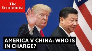 China v America: who is in charge? | The Economist
