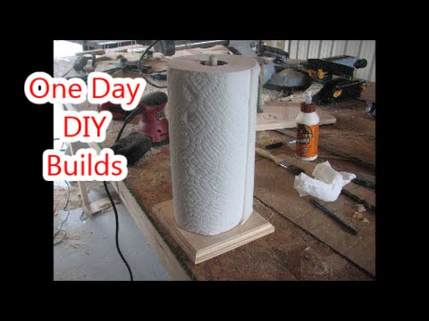 One Day DIY Build #1  -  Paper Towel Holder