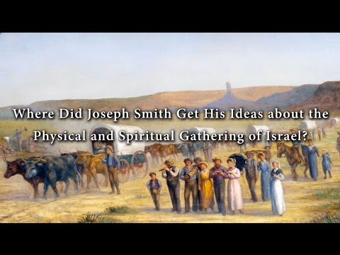 Where Did Joseph Smith Get His Ideas About The Gathering Of Israel? (Knowhy #290)