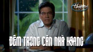 Đêm Trong Căn Nhà Hoang - Phim Truyện Dài Nguyễn Ngọc Ngạn  (Full Movie)