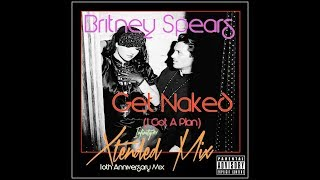Britney Spears - Get Naked (I Got a Plan) (Infinity101) 10th Anniversary Extended Remix