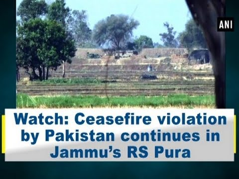 Watch: Ceasefire violation by Pakistan continues in Jammu's RS Pura - ANI News