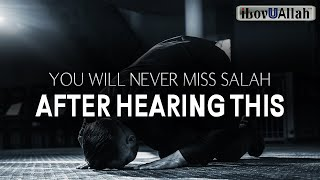 YOU WILL NEVER MISS SALAH AFTER HEARING THIS