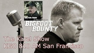 The Karel Show KGO AM 810 with guest Rictor from The Ten Million Dollar Bigfoot Bounty