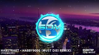 habstrakt habby9000 must die remix sdm music