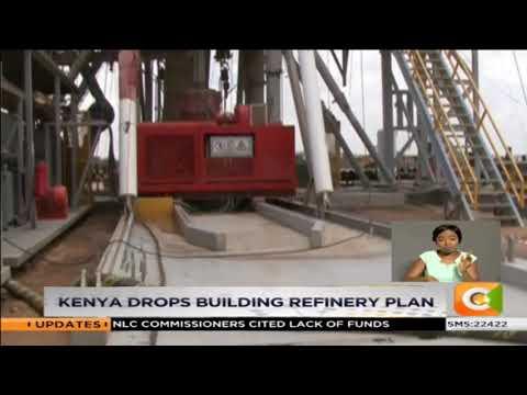 Kenya Drops Building Refinery Plan